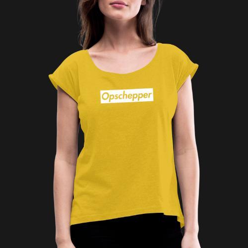 Opschepper Classic Wit - Vrouwen T-shirt met opgerolde mouwen