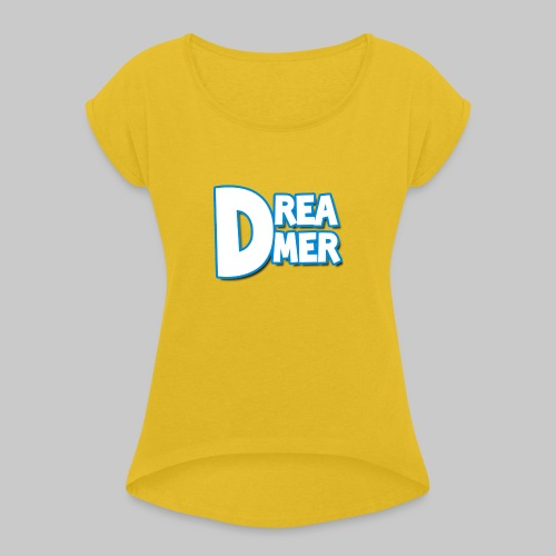 Dreamers' name - Women's T-Shirt with rolled up sleeves