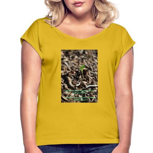 Hege die zarte Pflanze - Frauen T-Shirt mit gerollten Ärmeln