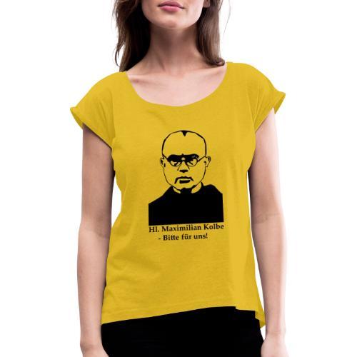 Hl. Maximilian Kolbe - Bitte für uns! - Frauen T-Shirt mit gerollten Ärmeln