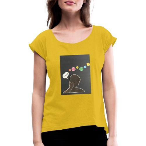 I denk wos i denk - Frauen T-Shirt mit gerollten Ärmeln