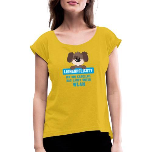 Leinenpflicht? Kabellos. Das läuft unter WLAN - Frauen T-Shirt mit gerollten Ärmeln