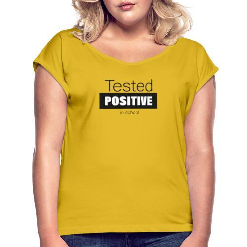Tested positive - Frauen T-Shirt mit gerollten Ärmeln