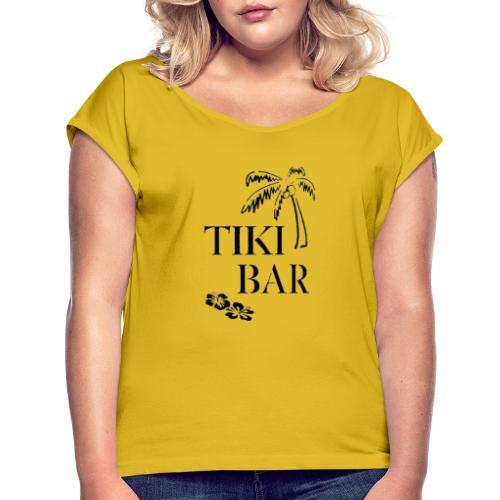 Tiki Bar - Frauen T-Shirt mit gerollten Ärmeln
