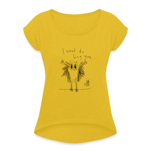 I Want To Hug You - Women's T-Shirt with rolled up sleeves