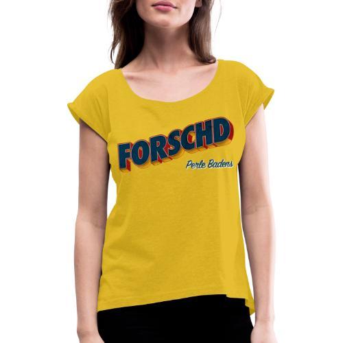 Forschd - Perle Badens - Vintage Logo ohne Bild - Frauen T-Shirt mit gerollten Ärmeln