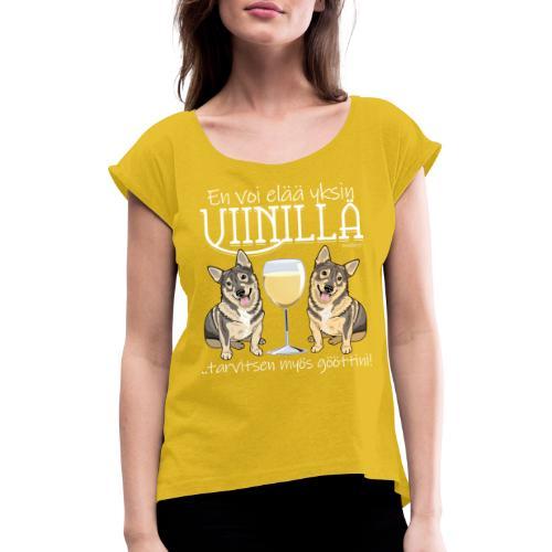 Yksin Viinillä Göötti - Naisten T-paita, jossa rullatut hihat