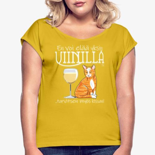 Yksin Viinillä Kissani V - Naisten T-paita, jossa rullatut hihat