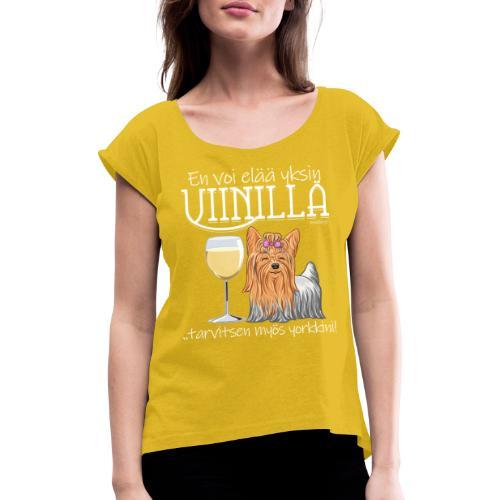 Yksin Viinillä Yorkki - Naisten T-paita, jossa rullatut hihat