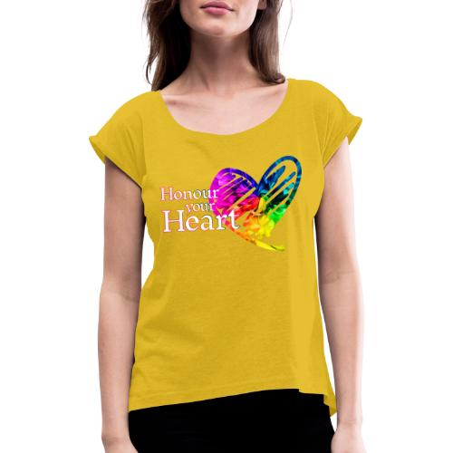 Honour Your Heart 2021 - Women's T-Shirt with rolled up sleeves