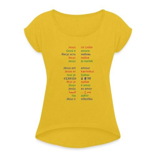 Jesus ist Liebe – in 15 Sprachen - Frauen T-Shirt mit gerollten Ärmeln