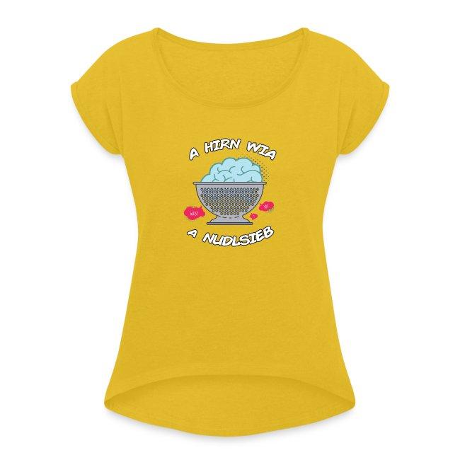 Vorschau: A Hirn wia a Nudlsieb - Frauen T-Shirt mit gerollten Ärmeln