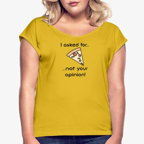 Pizza Opinion - Frauen T-Shirt mit gerollten Ärmeln