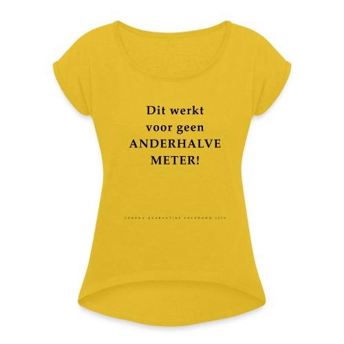 Dit Werkt Voor Geen Anderhalve Meter Corona Virus - Vrouwen T-shirt met opgerolde mouwen