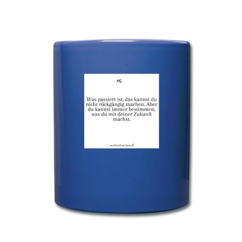Bestimme was du mit deiner Zukunft machst - Tasse einfarbig