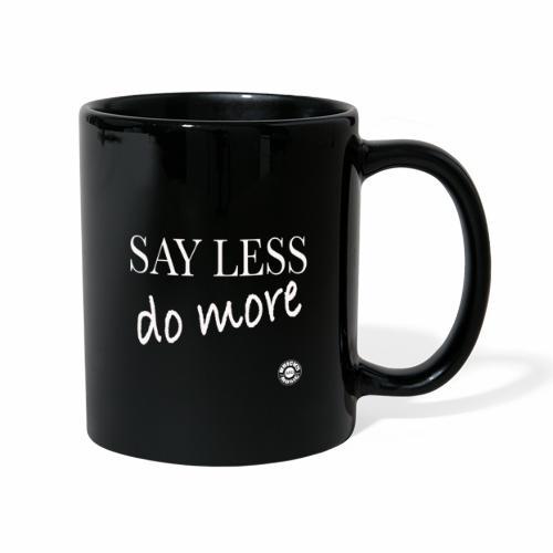 Say less, DO more!!! - Tazza monocolore