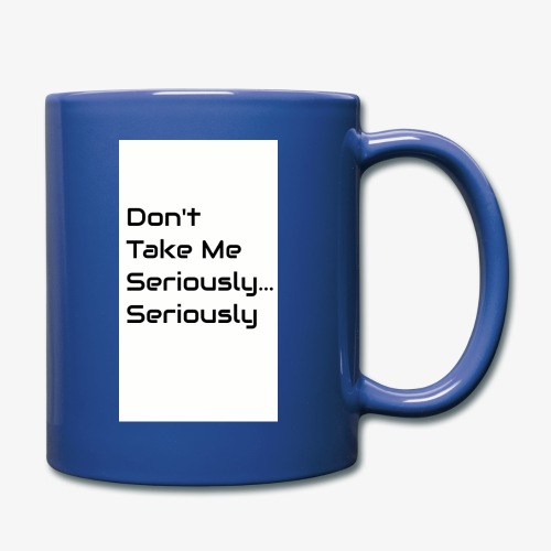 Don't Take Me Seriously... - Full Colour Mug