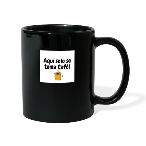 Aquí solo se toma Café - Taza de un color