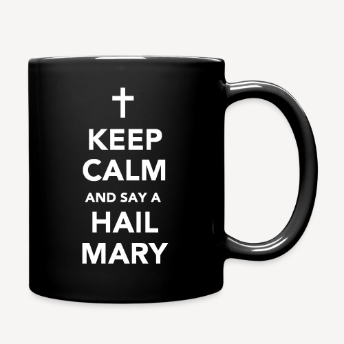 KEEP CALM.....HAIL MARY - Full Colour Mug