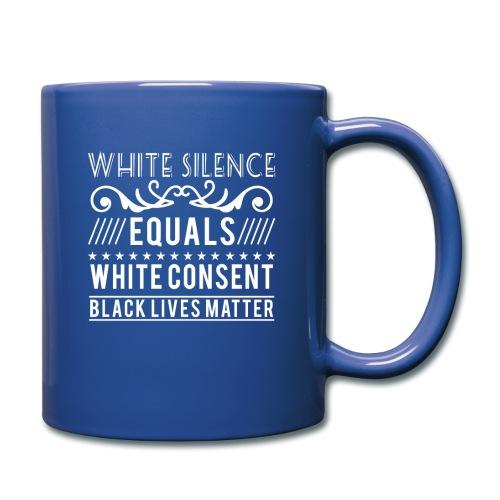 White silence equals white consent black lives - Tasse einfarbig