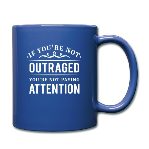If you're not outraged you're not paying attention - Tasse einfarbig