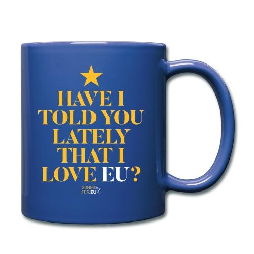 Have I told you lately I love EU   SongsFor.EU - Full Colour Mug