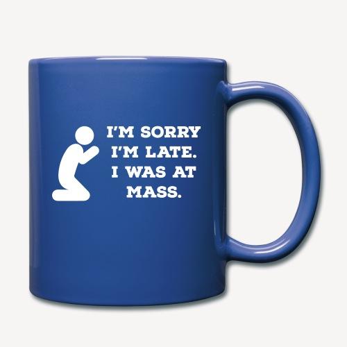 I'M SORRY I'M LATE I WAS AT MASS - Full Colour Mug