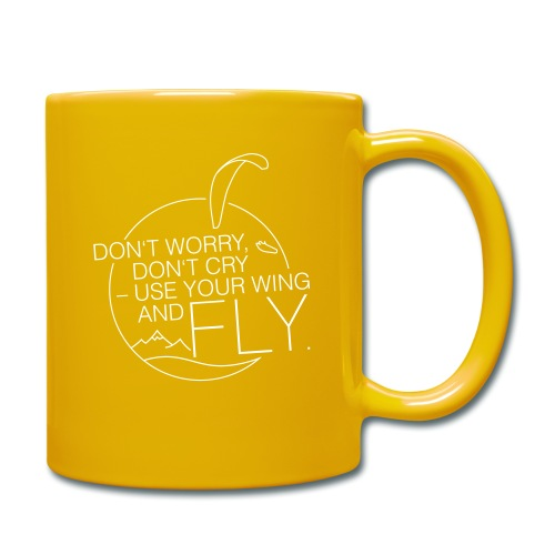 Don't Worry, Don't Cry – Use Your Wing And Fly - Tasse einfarbig