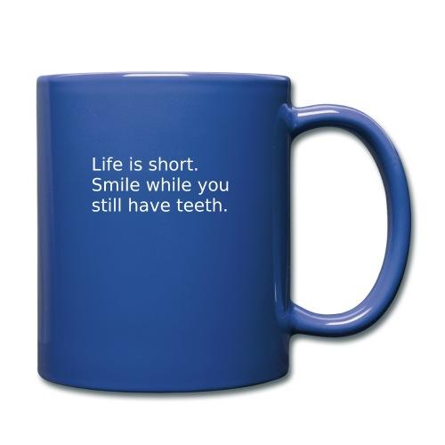Das Leben ist kurz. Lächle. - Tasse einfarbig
