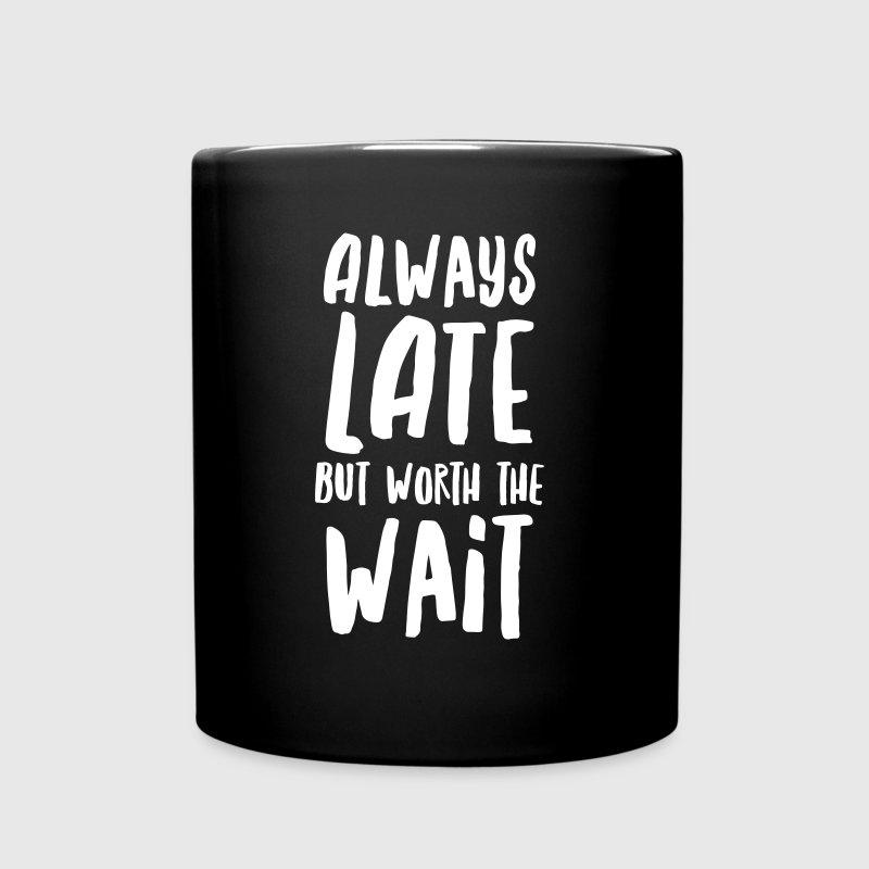 Always Late But Worth The Wait - Kubek jednokolorowy