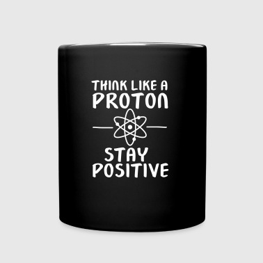Think Like A Proton - Stay Positive - Kubek jednokolorowy