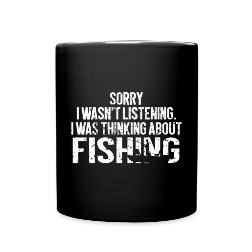 I was thinking about fishing - Full Colour Mug