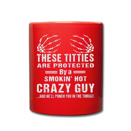 There titties are protected by a smokin' crazy guy - Full Colour Mug