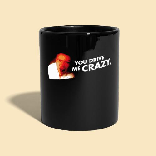 You drive me crazy - Tasse einfarbig