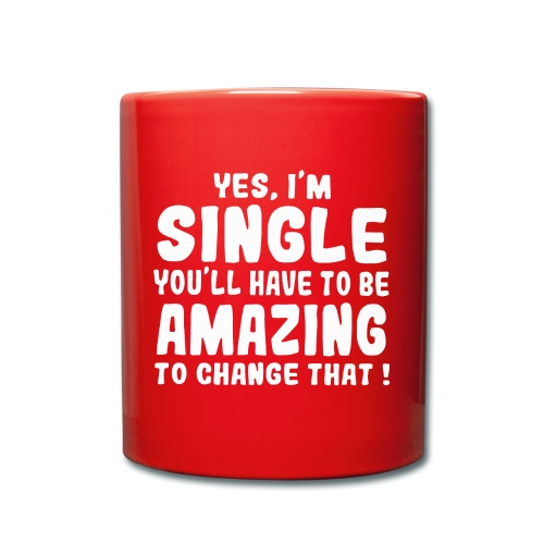Yes I'm single you'll have to be amazing - Full Colour Mug