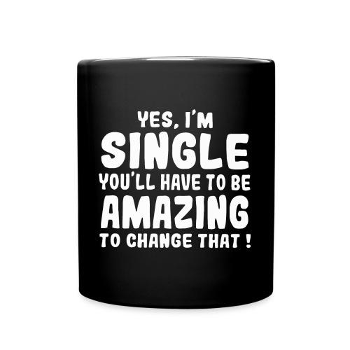 Yes I'm single you'll have to be amazing - Full Colour Mug