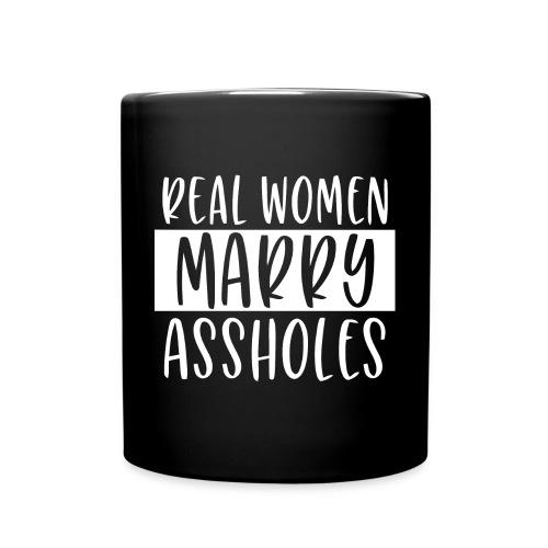 Real women marry assholes funny shirt - Full Colour Mug