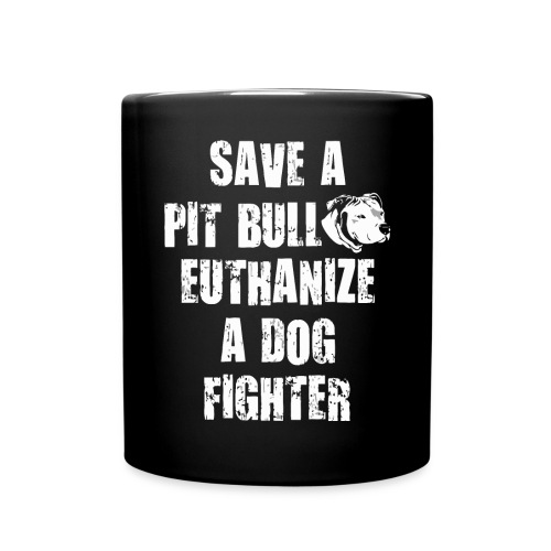 Save a pit bull euthanize a dog fighter - Full Colour Mug