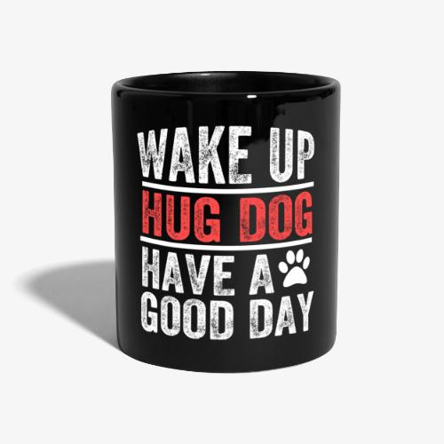 Wake Up! Hug Dog! Have A Good Day! - Full Colour Mug