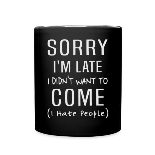 Sorry i'm late i didn't want to come i hate people - Full Colour Mug