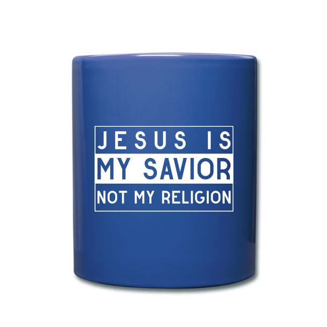 Jesus is my Savior not my Religion - Christlich