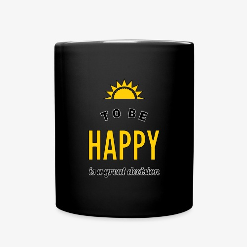 to be HAPPY is a great decision - Tasse einfarbig