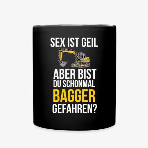 Sex ist Geil - Bagger fahren - Baggern - Bau - Tasse einfarbig