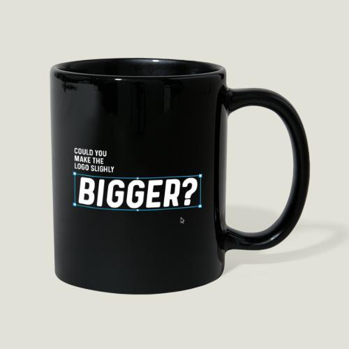 Could you make the Logo slightly Bigger? - Tasse einfarbig