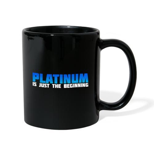 Platinum is just the beginning - Tasse einfarbig