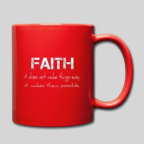 Faith it does not make things easy it makes them - Tasse einfarbig