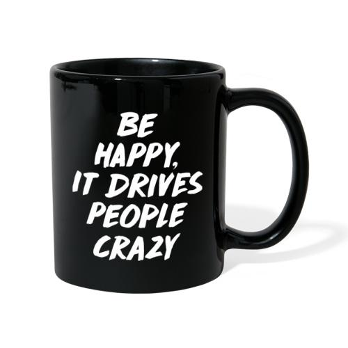 Be Happy it Drives People Crazy - Tasse einfarbig