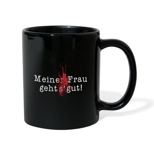 Meiner Frau geht's gut - Tasse einfarbig