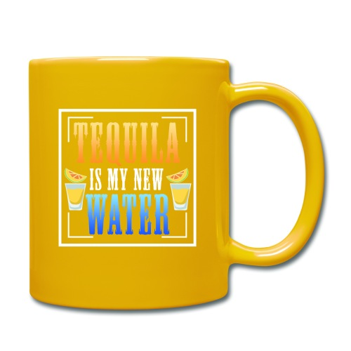 Tequila is my new water - Full Colour Mug