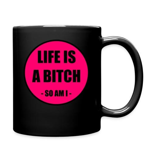 Life is a Bitch - Tasse einfarbig